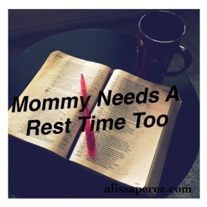 Mommy Needs A Rest Time Too